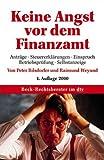 Keine Angst vor dem Finanzamt: Anträge, Steuererklärungen, Einspruch, Betriebsprüfung, Steuerfahndung, Selbstanzeige, Beratungshinweise, Formulierungshilfen, Tipps
