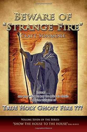 Beware of Strange Fire: False doctrine exposed in the Apostolic Council of Prophetic Elders (ACPE) por Clayt Sonmore