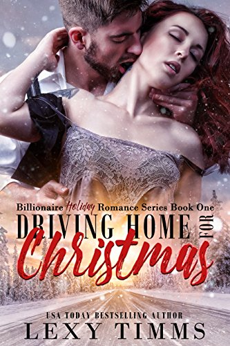 Driving Home for Christmas: steamy billionaire romance (Billionaire Holiday Romance Series Book 1) (English Edition) (Home Driving For Christmas)