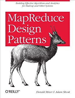 MapReduce Design Patterns: Building Effective Algorithms and Analytics for Hadoop and Other Systems par [Miner, Donald, Shook, Adam]