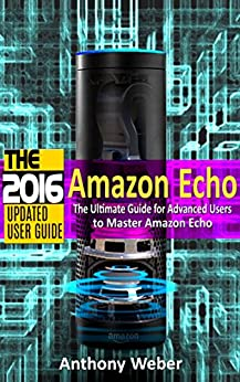 amazon echo 2016 the ultimate guide for advanced users. Black Bedroom Furniture Sets. Home Design Ideas