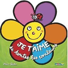 Je t'aime de toutes les couleurs - Sélection du Comité des mamans Hiver 2004 (0-3 ans)