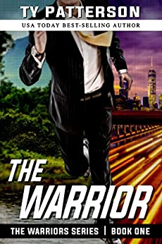 The Warrior: A Gripping Suspense Action Novel (Warriors Series of Crime Action Thrillers Book 1) by [Patterson, Ty]
