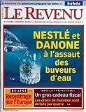 Telecharger Livres REVENU FRANCAIS LE N 492 du 28 08 1998 NESTLE ET DANONE A L ASSAUT DES BUVEURS D EAU RECENTRAGE SUR L EUROPE BOURSE IMMOBILIER PROFESSIONNEL UN GROS CADEAUX FISCAL ASSURANCE VIE QUAND UNE COMPAGNIE FAIT FAILLIT (PDF,EPUB,MOBI) gratuits en Francaise