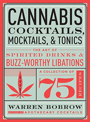 Cannabis Cocktails, Mocktails & Tonics: The Art of Spirited Drinks and Buzz-Worthy Libations por Warren Bobrow