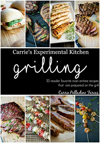 Grilling : Carrie's Experimental Kitchen (English Edition)