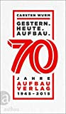 Gestern. Heute. Aufbau.: 70 Jahre Aufbau Verlag 1945 - 2015