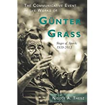 The Communicative Event in the Works of Günter Grass: Stages of Speech, 1959-2015 (186) (Studies in German Literature, Linguistics, and Culture)