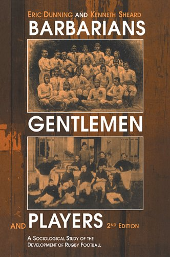 Barbarians, Gentlemen and Players: A Sociological Study of the Development of Rugby Football (Sport in the Global Society) (English Edition)