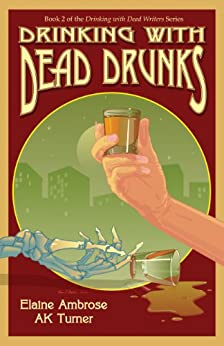 Drinking with Dead Drunks (Drinking with Dead Writers Book 2) (English Edition) von [Ambrose, Elaine, Turner, AK]