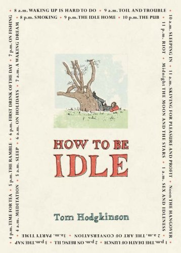 How to be Idle: Written by Tom Hodgkinson, 2004 Edition, (First Edition) Publisher: Hamish Hamilton Ltd [Hardcover]