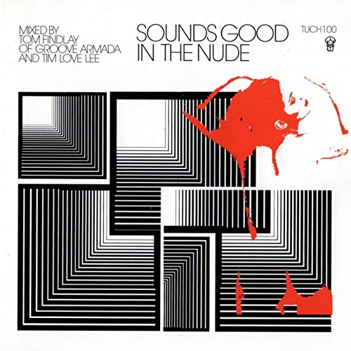 Sounds Good In The Nude (Selected and Mixed by Tim Love Lee and Groove Armada's Tom Findlay) (Tom Lee)