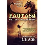 Fantasy Writers' Phrase Book: Essential Reference for All Authors of Fantasy Adventure and Medieval Historical Fiction
