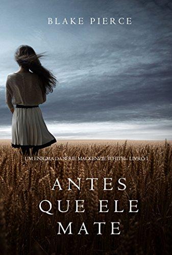 Antes Que Ele Mate (Um Enigma Mackenzie White—Livro 1) (Portuguese Edition) por Blake Pierce