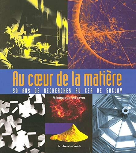 Au coeur de la matière : 50 ans de recherches au CEA de Saclay