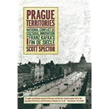 Prague Territories: National Conflict and Cultural Innovation in Franz Kafka's Fin De Siecle (Weimar and Now: German Cultural Criticism, Band 21)