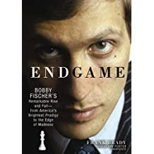 Endgame: Bobby Fischer's Remarkable Rise and Fall--from America's Brightest Prodigy to the Edge of Madness by Frank Brady (2011-02-01)
