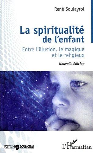 Spiritualité de l'enfant (nvlle ed) entre l'illusion le magique et le religieux