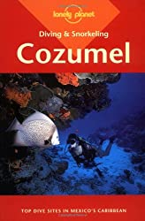 Cozumel (Lonely Planet Diving and Snorkeling Guides)