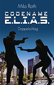 Codename E.L.I.A.S.: Doppelschlag (Band 3) (German Edition) by [Roth, Mila, Schier, Petra]