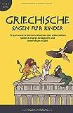 Griechische Sagen für Kinder: 15 spannende & lehrreiche Klassiker über antike Helden, Götter & Titanen kindgerecht und unterhaltsam erzählt - Griechische Mythologie für Kinder (5-11 Jahre) - Nicole Amsberg