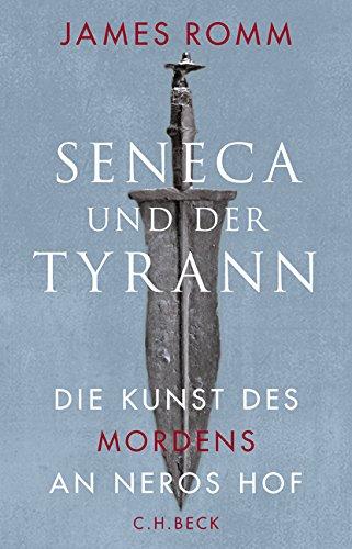Seneca und der Tyrann: Die Kunst des Mordens an Neros Hof
