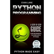 Python Programming: A Step by Step Beginner's Guide to Coding with Python in 7 Days or Less! (Python Programming Language, Web Programming Python, How to Program Python Book 4) (English Edition)