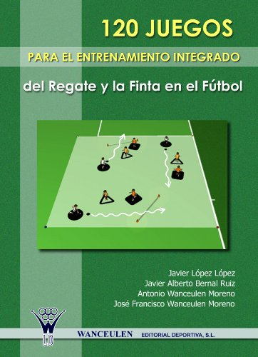 120 juegos para el entrenamiento integrado del regate y la finta en fútbol por VARIOS AUTORES