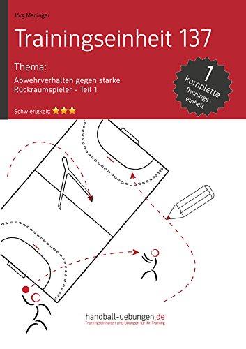 Abwehrverhalten gegen starke Rückraumspieler – Teil 1 (TE 137): Handball Fachliteratur (Trainingseinheiten) (German Edition)