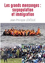 Les Grands Mensonges - Surpopulation Et Immigration de Jean-Philippe Leveque