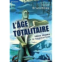 L'Âge totalitaire: idées reçues sur le totalitarisme
