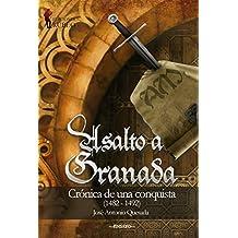 Asalto a Granada: Crónica de una conquista (1482 - 1492) (Spanish Edition)