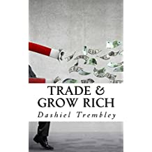 Trade & Grow Rich: A Binary Options Trader's Comprehensive Manual To Game It With A Winning Mindset Version 2.0 (English Edition)