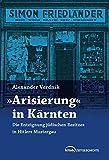 """""""Arisierung"""" in Kärnten: Die Enteignung jüdischen Besitzes in Hitlers Mustergau (Kitab Zeitgeschichte)"""