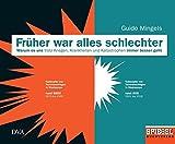 Früher war alles schlechter: Warum es uns trotz Kriegen, Krankheiten und Katastrophen immer besser geht - Ein SPIEGEL-Buch