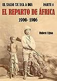 EL REPARTO DE ÁFRICA: 1900- 1906 (EL SIGLO XX DIA A DIA nº 1)