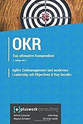 Agiles Zielmanagement und modernes Leadership mit Objectives & Key Results (OKR): Das umfassende Kompendium