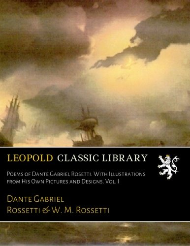 poems-of-dante-gabriel-rosetti-with-illustrations-from-his-own-pictures-and-designs-vol-i