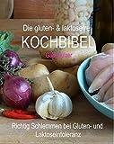 Die gluten- & laktosefrei KOCHBIBEL: Richtig Schlemmen bei Gluten- und Laktoseintoleranz