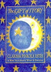 The Gift of Story: A Wise Tale About What is Enough by Clarissa Pinkola Estes (1994-09-15)