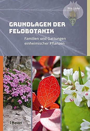 Grundlagen der Feldbotanik: Familien und Gattungen einheimischer Pflanzen -