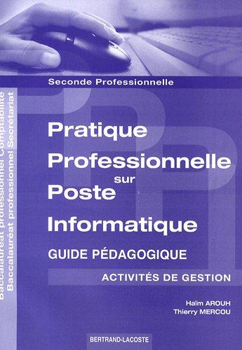 Pratique professionnelle sur poste informatique 2e professionnelle comptabilité/secrétariat : Activités de gestion - Guide pédagogique