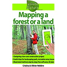 Mapping a forest or a land: Simply design a 3D plan to create a park, a tree climbing course, a house, a garden (eGuide Nature Book 10) (English Edition)