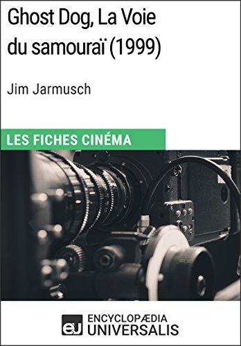 Ghost Dog, La Voie du samouraï de Jim Jarmusch: Les Fiches Cinéma d'Universalis par Encyclopaedia Universalis
