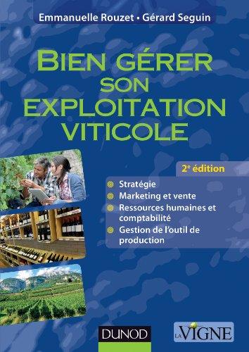 Bien gérer son exploitation viticole - 2e éd. - Pratiques et outils