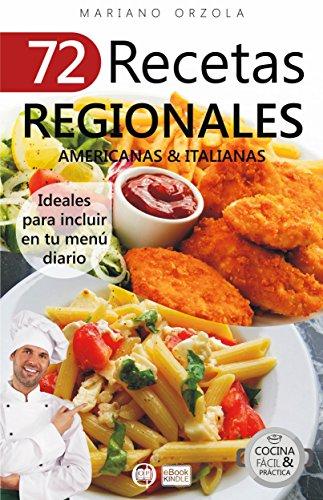 72 RECETAS REGIONALES AMERICANAS & ITALIANAS: Ideales para incluir en tu menú diario (Colección Cocina Fácil & Práctica nº 76)