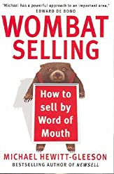 W.O.M.B.A.T. Selling: How to Sell by Word of Mouth by Michael Hewitt-Gleeson (2006-07-01)