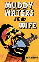 Muddy Waters Ate My Wife (English Edition)