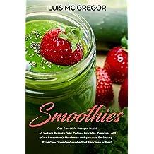 Smoothies: Das Smoothie Rezepte Buch! 40 leckere Rezepte (inkl. Detox-, Früchte-, Gemüse- und grüne Smoothies) Abnehmen und gesunde Ernährung + Experten-Tipps die du unbedingt beachten solltest!