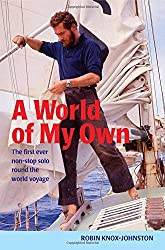 A World of My Own: The first ever non-stop solo round the world voyage by Robin Knox-Johnston (2008-03-05)